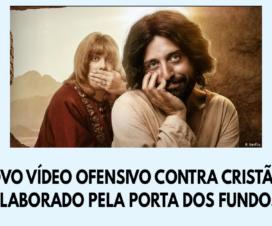 Novo vídeo ofensivo contra cristãos elaborado pela Porta dos Fundos