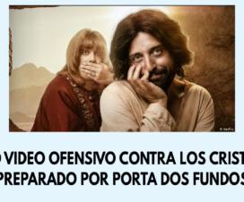 Nuevo video ofensivo contra los cristianos preparado por porta dos fundos