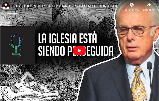 Caso del pastor John MacArthur y la persecución contra la iglesia