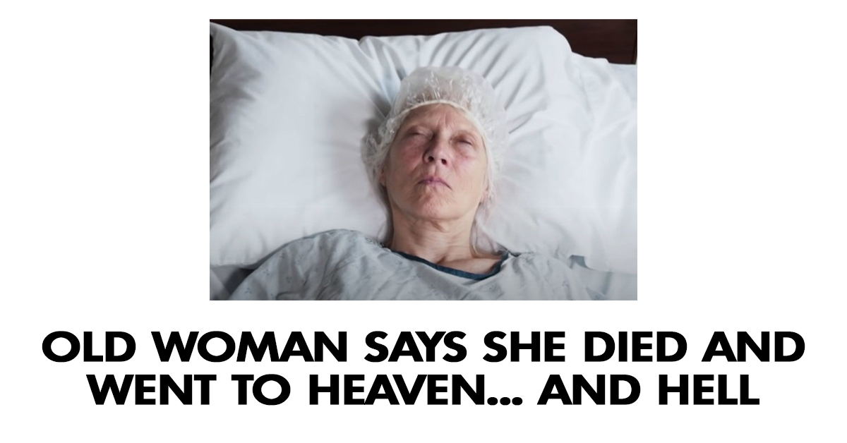 Old woman says she died and went to heaven... and hell
